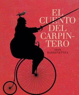 'El Cuento Del Carpintero' De Iban Barrenetxea
