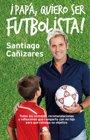 Foto: Santi Cañizares publica 'Papá, quiero ser futbolista', un glosario de consejos para futuros 'cracks'