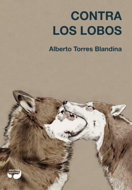 Portada de la novela de Alberto Torres Blandina 'Contra los lobos'