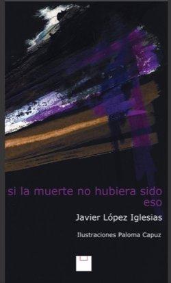 Javier López Iglesias publica su quinto poemario 'Si la muerte no hubiera sido eso':