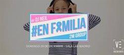#ENFAMILIA, la fiesta solidaria de Dj Neil que ha sido todo un éxito